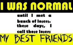 I WAS normal but...
