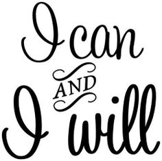 I can AND I WILL do all things through Christ who strengthens me