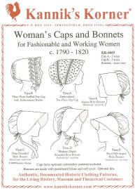 Kannik's Korner Woman's Caps and Bonnets KK 6603 works well for very late 18th century, Luis and Clark era, Napoleonic, and War of 1812 historic re-enactor's and museum interpreter's clothing.