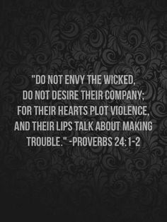 Proverbs 24:1-2 but, Jesus accompanied sinners you say. Yes, because THEY desired HIS company and NEED him. There's a difference in motive. If you find yourself with bad company, check you're heart. What's your motive.