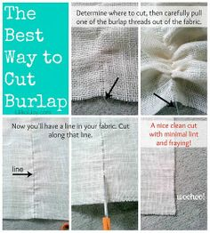 "How to cut burlap. This only works if the ""grain"" of the burlap is already straight, some burlap gets stretched out before buying so always prewash fabric if you plan on cutting this way!"