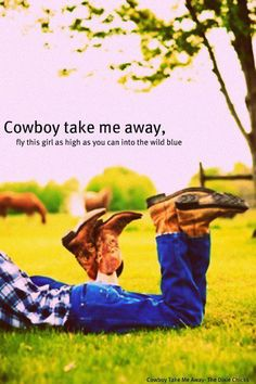 Cowboy Take Me Away, Fly This Girl As High As You Can Into The Wild Blue ; <3