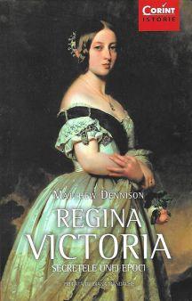 Regina Victoria. Secretele unei epoci, de Matthew Dennison | Răsfrângeri