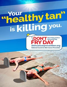 This poster raises the fact that a 'healthy tan' is an oxymoron. Any sort of tan can lead to serious skin cancer and no matter how 'safe' you think it is, it still isn't safe enough.