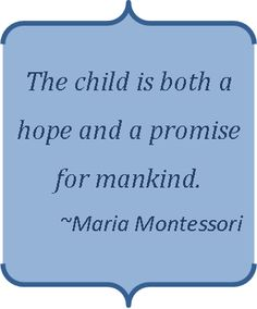 Montessori says....  www.MontessoriAtLoneTree.com 303-799-8540