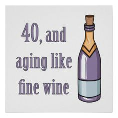 Funny 40th Birthday Party Poster that says '40 and aging like wine'.