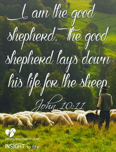 """These are the words of Jesus before He died on the cross for you. He sacrificed Himself because of His great love and value for you. If you ever doubt your worth, just remind yourself of these words: """"I am the good shepherd. The good shepherd lays down his life for the sheep."""" John 10:11"""