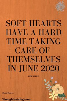 Soft Hearts Have A Hard Time Taking Care Of  Themselves in June 2020 – The Thought Catalogs  #WhatIsLove #loveSayings #Romance #female #quotes #education #entertainment #loveWords #LookingForLove #TrueLove #AboutLove #MyLove #FindLove #LoveQuotes #InLove #RealLove #LoveLive #BestLover #LoveRelationship #LoveAndRelationships #LoveAdvice #Love #LoveCompatibility #LoveStories Love Advice, Love Tips, Love Quotes For Boyfriend, Love Quotes For Him, Real Love, What Is Love, Getting Over A Crush, Feeling Unwanted, Crushing On Someone
