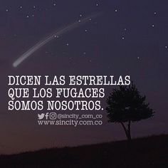 #frases #frasessincity #sincity #sincitycolombia #colombia #estrellas #estrellasfugaces #fugaz #fugaces #estrellafugaz