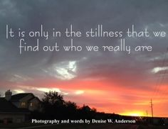 It is only in our stillness that we truly come to know God.