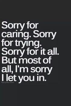 Most of all, I'm sorry I let you in.