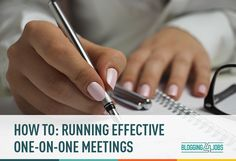 How To: Running Effective One-On-One Meetings | Blogging4Jobs