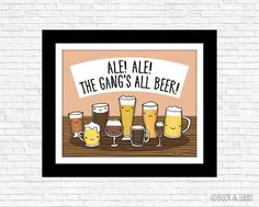 Ale! Ale! The Gangs All Beer!  The perfect gift for your favorite craft beer enthusiast! Great for a bar, man dave, or rec room!  All Buck & Libby prints are professionally printed in the USA on Kodak Endura Glossy Photo Paper and have a 025 white border for easy framing. Print will arrive UNFRAMED and packaged in a clear cello sleeve with a sturdy backing board to prevent bending. Company and artist info. will be included on a small sticker on the back of the print.  Prints are available…