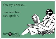 You say laziness...I say selective participation.