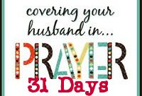 """31 Days of Praying for Your Husband   """"She does him good . . ."""" (Proverbs 31:12a)   Bless your husband by praying for him! The Apostle Paul instructed all Christians to pray for one another (Ephesians 6:18). This includes wives' responsibility and privilege to pray for their husbands. Earnest prayer for your husband is good for him, for you and the spiritual health of your home (Proverbs 31:11-12).  Satan desires to destroy your husband, especially his character and his leadership in your…"""
