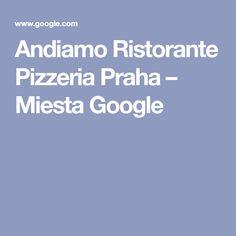 Andiamo Ristorante Pizzeria Praha – Miesta Google Google