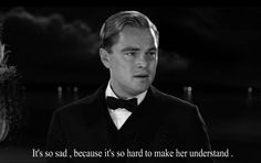 sweetheart, you deserved so much better :( Great Gatsby Quotes, The Great Gatsby Movie, Series Movies, Tv Series, Anxiety Quotes, Drama Queens, Top Movies, Quote Aesthetic, Pretty Baby
