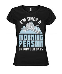 Funny Skier Quote: Morning Person On Powder Days - Viralstyle Skiing Quotes, Alpine Skiing, Getting Up Early, Morning Person, High Quality T Shirts, Winter Sports, Cool Designs, Funny, Powder