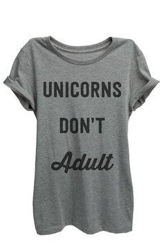 Unicorns Don't Adult  unicorns are real, unicorn status, unicorn squad, unicorn forever, unicorns for life, unicorns only, unicorn clothing, unicorn outfit, unicorn costume, unicorn bra, unicorn gifts, unicorn ideas, unicorn shirt, unicorn shirts, unicorn tees, unicorn tops, unicorn tails, unicorn party, unicorn style, unicorn fashion