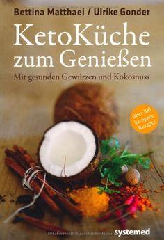 Ketoküche zum Genießen. - Mit gesunden Gewürzen und Kokosnuss. 100 ketogene Rezepte für Genießer