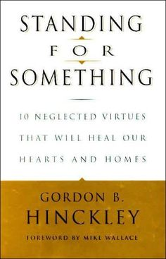 Buy Standing for Something: 10 Neglected Virtues That Will Heal Our Hearts and Homes By Gordon B. Hinckley, in Very Good condition. Our cheap used books come with free delivery in Australia. Used Books, Great Books, Books To Read, Mike Wallace, Lds Books, Friend Book, Out Of Touch, Always Learning, My Escape