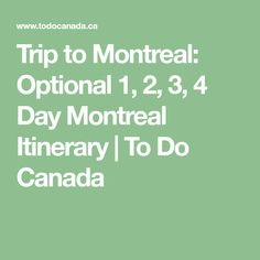 Trip to Montreal: Optional 1, 2, 3, 4 Day Montreal Itinerary | To Do Canada