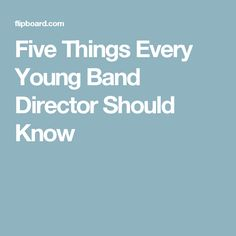 Five Things Every Young Band Director Should Know