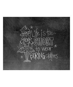Look what I found on #zulily! 'Life is Too Short' Chalkboard Print #zulilyfinds