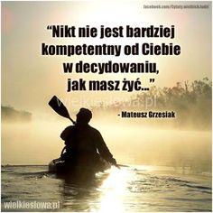 Nikt nie jest bardziej kompetentny od Ciebie... #Grzesiak-Mateusz,  #Życie Motto, Motivational Quotes, Nostalgia, Wisdom, Thoughts, Humor, Happy, Canoe, Inspiration