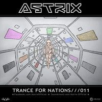 Astrix - Trance For Nations///011 [FREE DOWNLOAD] by ASTRIX (official) on SoundCloud