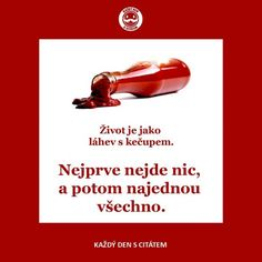 citáty - Život je jako láhev s kečupem Techno, Quotations, Thankful, Wisdom, Learning, Quotes, Fun, Smile, Studying