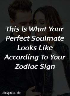 This Is What Your Perfect Soulmate Looks Like According To Your Zodiac Sign