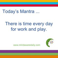 Today's #Mantra. . . There is time every day for work and play. #affirmation #trainyourbrain #ltg Get our mantras in your email inbox here: