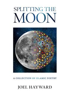 'Splitting the Moon: A Collection of Islamic Poetry' by Joel Hayward ~ Splitting the Moon, Joel Hayward's second major collection, includes poems about his conversion to Islam from Christianity, his journey of faith, his experiences and observations as a British Muslim, and thoughts on the state of Muslims today. The poems are deeply personal, reflecting upon the ever-changing world around us. #islam #britain #joelhayward