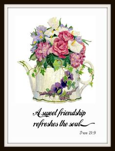 A sweet friendship refreshes the soul....