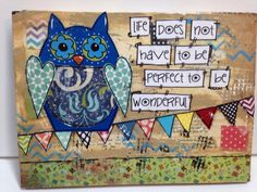 """8x10 wood owl. """"Life does not have to be perfect to be wonderful"""" by heartfeltByRobin on Etsy https://www.etsy.com/listing/172364201/8x10-wood-owl-life-does-not-have-to-be"""