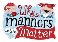 Why Manners Still Matter. by Linzie Hunter, via Flickr