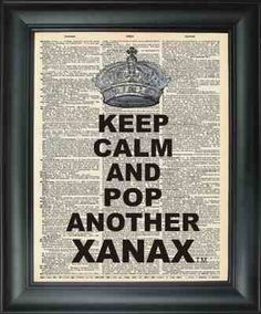 Keep calm and pop another xanax!