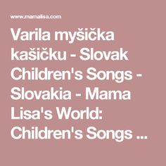 Varila myšička kašičku - Slovak Children's Songs - Slovakia - Mama Lisa's World: Children's Songs and Rhymes from Around the World