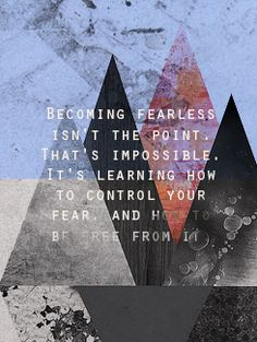 It's learning control your fear and how to be free from it.