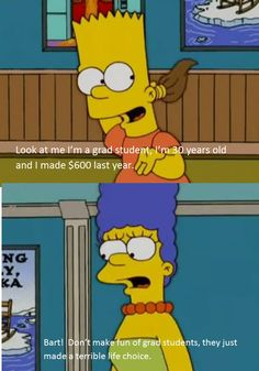 I got accepted into graduate school and I was reminded of this Simpsons joke
