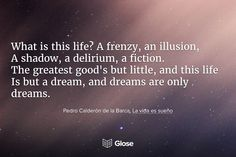 Pedro Calderón de la Barca, La vida es sueño | Highlight, share and discuss this quote on Glose. Best Quotes From Books, Book Quotes, Good Readers, Any Book, Free Books, Illusions, How To Become, Fiction