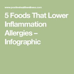 5 Foods That Lower Inflammation Allergies – Infographic