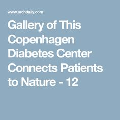 Gallery of This Copenhagen Diabetes Center Connects Patients to Nature - 12