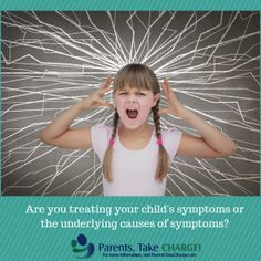 Are you treating your child's symptoms or the underlying conditions? Learn more in this article. #ParentsTakeCharge