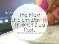 All Things Beautiful: The Most Efficient Way To Think Of Blog Posts + Activities To Help You Do It!