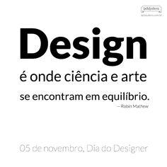 """""""Design é onde ciência e arte se encontram em equilíbrio"""". — Robin Mathew"""