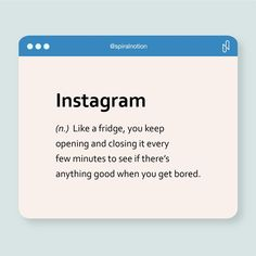 Modern definition of Instagram. Who can relate? 🙋🏻♂️ . . . #relate #instagram #ig #modern #definition #noun #funny #fridge #open #bored #metaphor #onoff #spiralnotion #dailypost #agencylife Instagram N, Definitions, Amazing, Funny, Modern, Trendy Tree, Funny Parenting, Hilarious, Fun