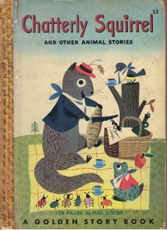 Chatterly Squirrel and Other Animal Stories by Jane Werner  A Golden Story Book   1950. 125 pages