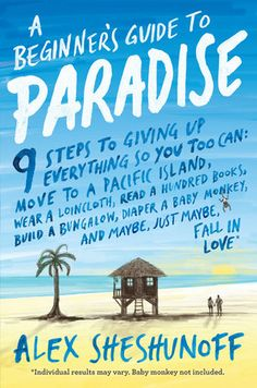 A BEGINNER'S GUIDE TO PARADISE by Alex Sheshunoff -- The true story of how a quarter-life crisis led to adventure, freedom, and love on a tiny island in the Pacific.